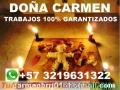 TRABAJOS Y AMARRRES ALTAMENTE GARANTIZADOS DOÑA CARMEN +573219631322