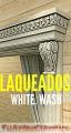 LAQUEADOS WHITE WASH ENVEJECIDO ANTIGÜOS