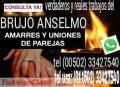 BRUJO ANSELMO, AMARRES Y UNIONES DE PAREJAS (00502) 33427540