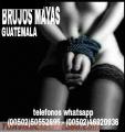 """""""BRUJOS MAYAS"""" AMARRO, DOBLEGO Y SOMETO (00502) 50552695 - (00502) 46920936"""