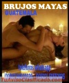 """BRUJOS MAYAS"" HECHIZOS DE AMOR PODEROSOS (00502)50552695- (00502)46920936"