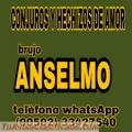 CONJUROS Y HECHIZOS DE AMOR DEL BRUJO ANSELMO (00502) 33427540