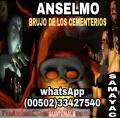 ANSELMO! BRUJO DE LOS CEMENTERIOS  EXPERTO EN MAGIA NEGRA (00502) 33427540