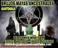 SALGA DE DUDAS LA MAGIA CON LOS BRUJOS MAYAS TE DICE TODO(00502)46920936-(00502)50552695