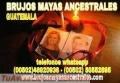 """""""BRUJOS MAYAS""""DOMINAMOS Y ATRAEMOS EL AMOR DE SU VIDA.(00502)50552695-(00502)46920936"""