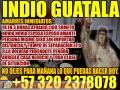 AMARRES DE AMOR PODEROSOS GARANTIZADOS WHATSAPP INDIO GUATALA +57 320 237 8078