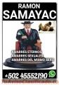 BRUJO DE LA MAGIA REAL EN SAMAYAC RAMON +502 4552190