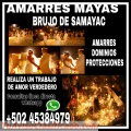 AMARRES MAYAS LOS MAS FUERTES EFECTIVOS Y SEGUROS DEL MAYA LAZARO SAMAYAC +502 45384979