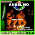 Brujo anselmo,autentica brujeria maya (00502)33427540