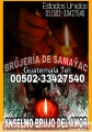 Anselmo, el brujo del amor  desde samayac  guatemala  00502-33427540